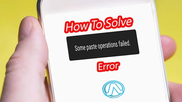 How To Solve Some paste operation Failed Error