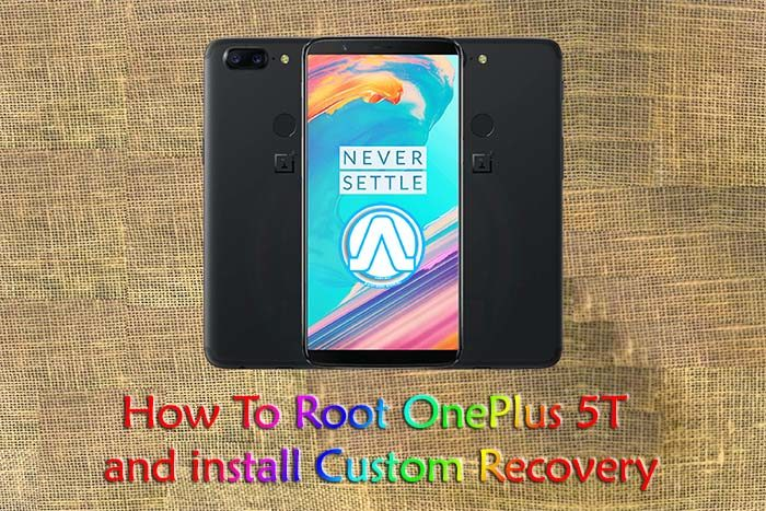 How to Root OnePlus 5T and install Custom Recovery