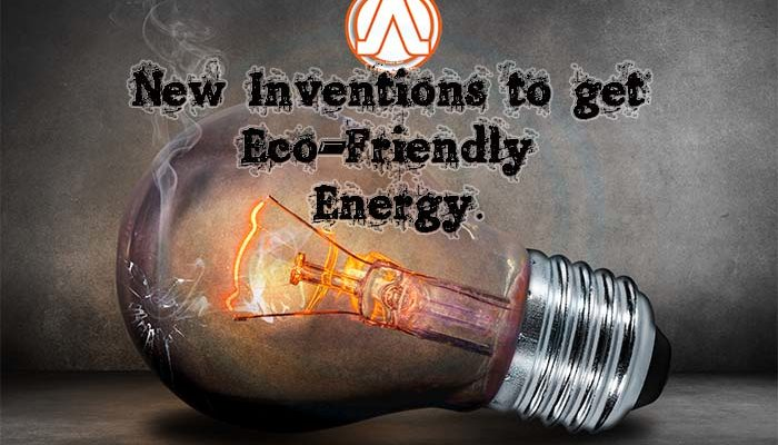 New Inventions to get Eco-Friendly Energy