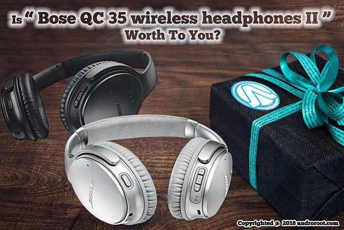 Is Bose Quietcomfort 35 wireless headphones II Worth To You? BoseQC 35 II