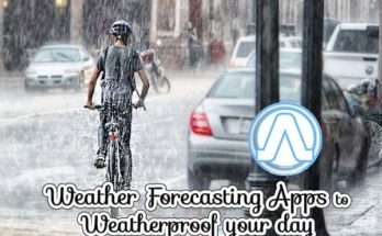 Weather Forecasting Apps to Weatherproof your day