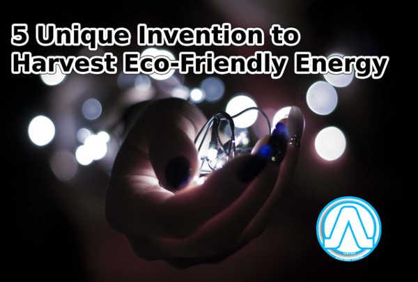 5 Unique Invention to Harvest Eco-Friendly Energy