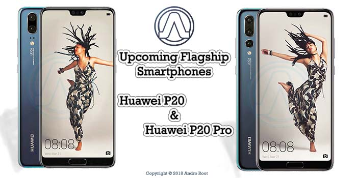 Upcoming Flagship Smartphones Huawei P20 and Huawei P20 Pro