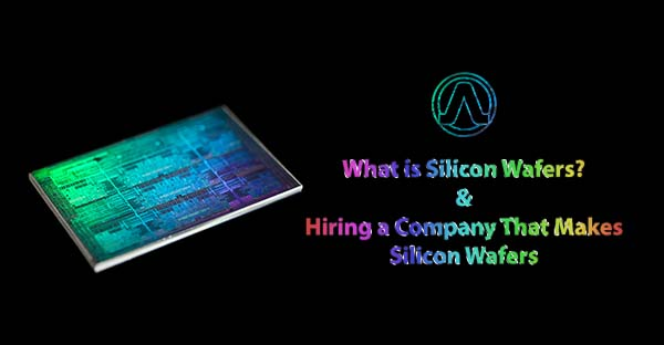 Hiring a Silicon Wafers Manufacturer Company