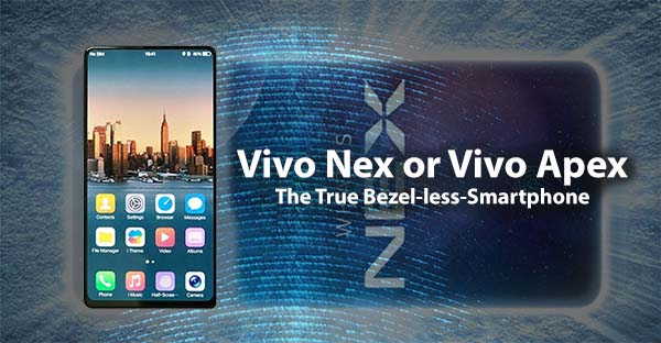 Vivo Nex or Vivo Apex The True Bezel-less-Smartphone