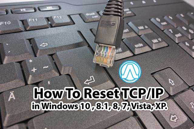 How To Reset TCP/IP in Windows 10 , 8.1, 8, 7, Vista, XP