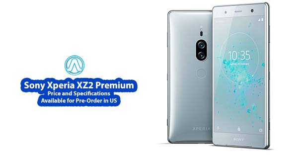 Sony Xperia XZ2 Premium Price and Specifications: Pre-Order in US
