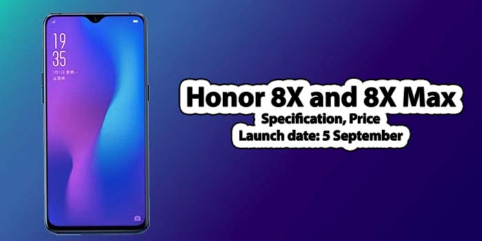Honor 8XSpecification & Price, with Honor 8X Max coming on 5 Sept.