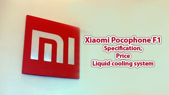 Xiaomi Pocophone F1 Specification, Price in India, & Liquid cooling system