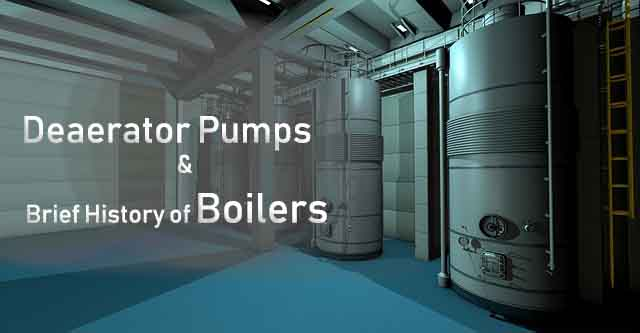 Deaerator Pumps and Brief History of Boilers - Andro Root